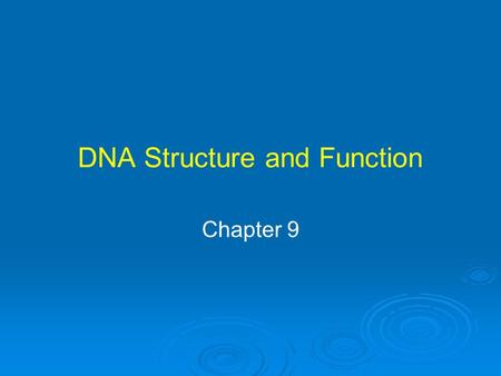 DNA Structure and Function Chapter 9. Miescher Discovered DNA 1868 Johann Miescher investigated chemical composition of nucleus Isolated organic acid.