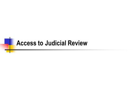 Access to Judicial Review. Objectives Understand the difference between jurisdiction and standing Understand the theories of standing and how they are.