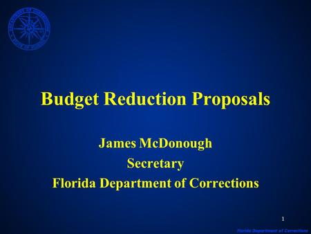 1 Budget Reduction Proposals James McDonough Secretary Florida Department of Corrections.