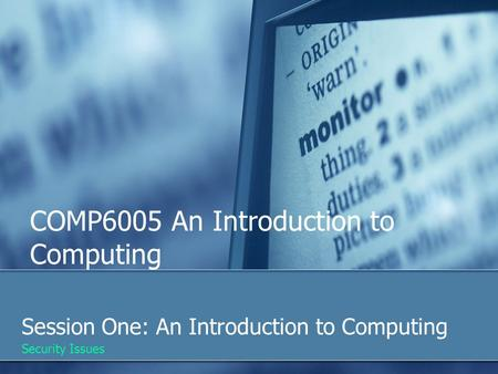 COMP6005 An Introduction to Computing Session One: An Introduction to Computing Security Issues.