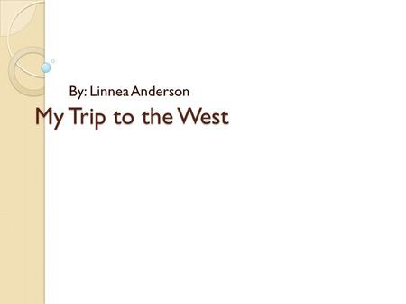 My Trip to the West By: Linnea Anderson. Travel Plan In my travel plan I will fly to California and go snorkeling stay at a hotel for a day. The next.