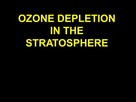 "OZONE DEPLETION IN THE STRATOSPHERE ""[ The Ozone Treaty is ] the first truly global treaty that offers protection to every single human being."" ~ Mostofa."