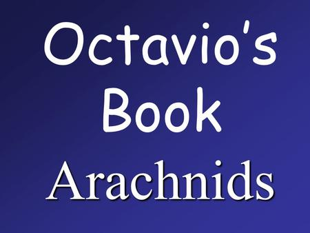 Arachnids Octavio's Book Arachnids. All arachnids are invertebrates ( no backbones )
