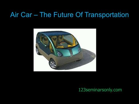 123seminarsonly.com Air Car – The Future Of Transportation 123seminarsonly.com.