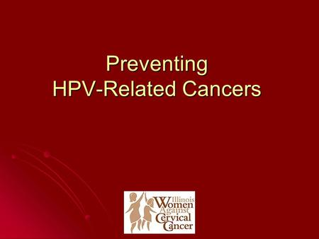 Preventing HPV-Related Cancers. Today's Agenda What is HPV? What are HPV-related cancers? How can they be prevented?