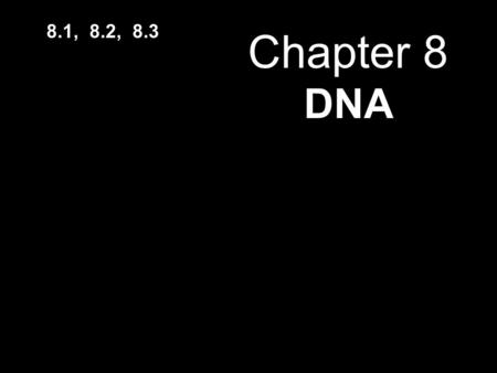 Chapter 8 DNA 8.1, 8.2, 8.3. DNA Deoxyribonucleic Acid.