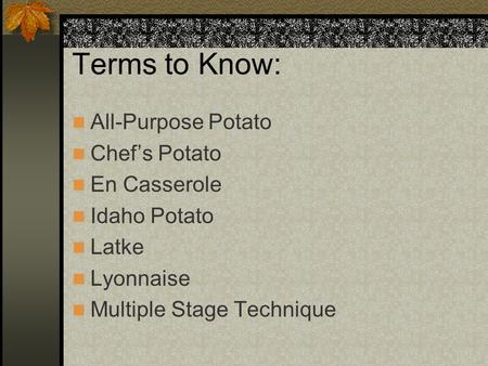 Terms to Know: All-Purpose Potato Chef's Potato En Casserole Idaho Potato Latke Lyonnaise Multiple Stage Technique.