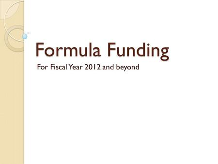 Formula Funding For Fiscal Year 2012 and beyond. Budget Issues – Good News FY11 Budget includes 2.3% growth in state revenues. As of October 1, year-to-date.