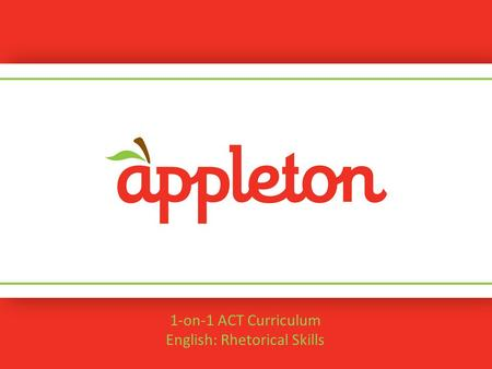 1-on-1 ACT Curriculum English: Rhetorical Skills.