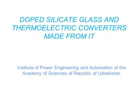 DOPED SILICATE GLASS AND THERMOELECTRIC CONVERTERS MADE FROM IT Institute of Power Engineering and Automation of the Academy of Sciences of Republic of.