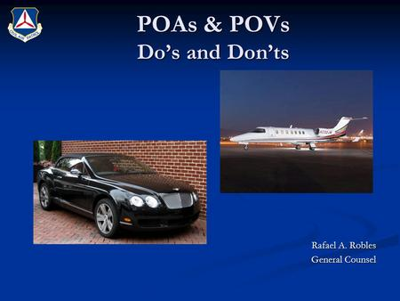 POAs & POVs Do's and Don'ts Rafael A. Robles General Counsel.