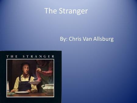 The Stranger By: Chris Van Allsburg 1. What is terror? A. fear B. loneliness C. greed.