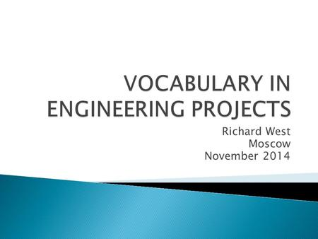 Richard West Moscow November 2014.  WHAT is engineering vocabulary?  WHO should teach it?  HOW do learners learn/teachers teach it?  WITH WHAT? What.