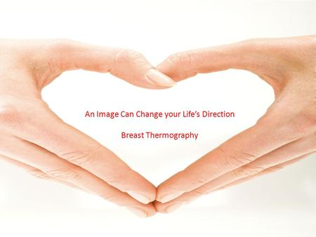An Image Can Change your Life's Direction Breast Thermography.