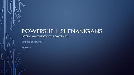 POWERSHELL SHENANIGANS LATERAL MOVEMENT WITH POWERSHELL KIERAN JACOBSEN READIFY.