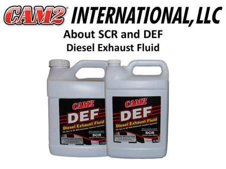 About SCR and DEF Diesel Exhaust Fluid. About SCR and DEF Diesel Exhaust Fluid What this presentation will cover… EPA 2010 mandates for diesel engines.