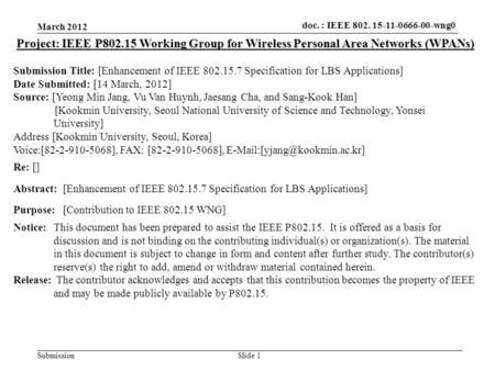 Doc.: IEEE 802.15-xxxxx Submission doc. : IEEE 802. 15-11-0666-00-wng0 Slide 1 Project: IEEE P802.15 Working Group for Wireless Personal Area Networks.