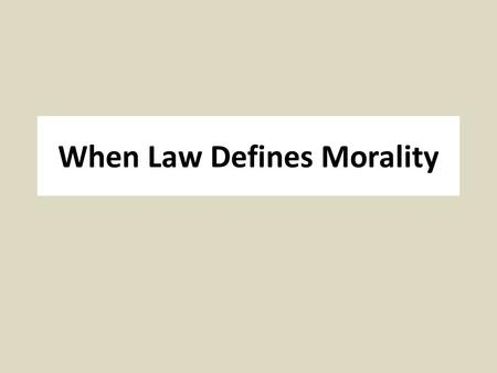 When Law Defines Morality. Mill, On Liberty, 200 Mill (1806 –1873): Philosopher of science, ethics, economics; Member of Parliament; officer of British.