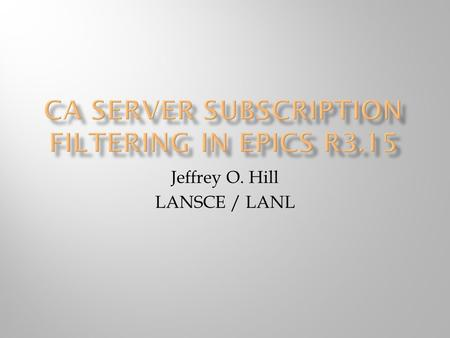 Jeffrey O. Hill LANSCE / LANL.  Requirements, a review  Design, a review  Application Programming Interface (API)  Status  Benefits, a review.