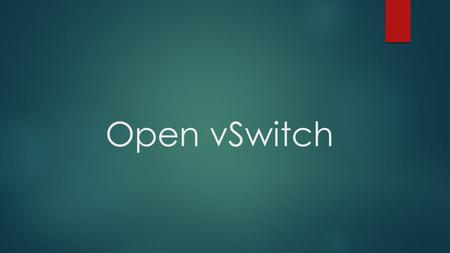 Open vSwitch. What is Open vSwitch ?  Open vSwitch is an open source OpenFlow capable virtual switch that is typically used with hypervisor to interconnect.