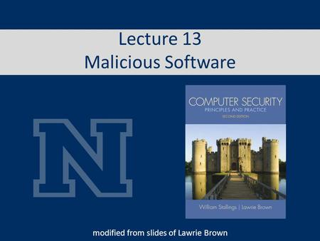 Lecture 13 Malicious Software modified from slides of Lawrie Brown.