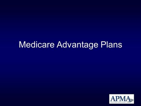Medicare Advantage Plans. What are Medicare Advantage Plans? 1. Required by law to provide their members the same or greater coverage as regular Medicare.