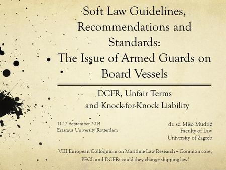 Soft Law Guidelines, Recommendations and Standards: The Issue of Armed Guards on Board Vessels VIII European Colloquium on Maritime Law Research – Common.
