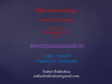 Login: student Password: download Esther Bokhobza Basic Immunology BSc in Physiotherapy Weeks 1-15 Wednesdays.