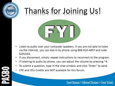 Listen to audio over your computer speakers. If you are not able to listen via the Internet, you can dial-in by phone using 866-910-4857 and code 6291543.