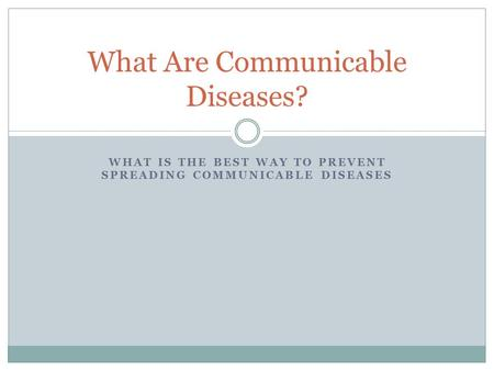 WHAT IS THE BEST WAY TO PREVENT SPREADING COMMUNICABLE DISEASES What Are Communicable Diseases?