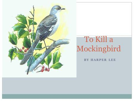 BY HARPER LEE To Kill a Mockingbird. Setting, Genre, Tone Maycomb, Alabama (fictional city) 1933-1935 Fiction; coming-of-age story Nostalgic, humorous.