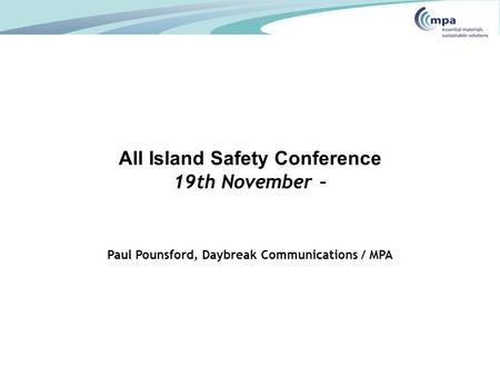 All Island Safety Conference 19th November – Paul Pounsford, Daybreak Communications / MPA.