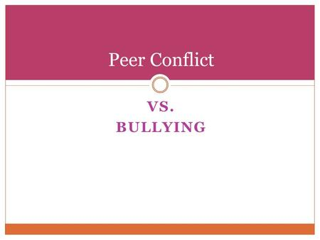 Peer Conflict Vs. Bullying.