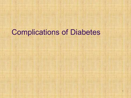 1 Complications of Diabetes. Heart Disease Kidney Disease/Kidney Transplantation Eye Complications Diabetic Neuropathy and Nerve Damage Foot Complications.