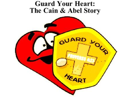 Guard Your Heart: The Cain & Abel Story. Note: Any videos in this presentation will only play online. After you download the slideshow, you will need.