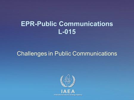IAEA International Atomic Energy Agency EPR-Public Communications L-015 Challenges in Public Communications.