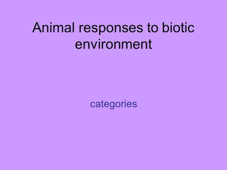 Animal responses to biotic environment categories.