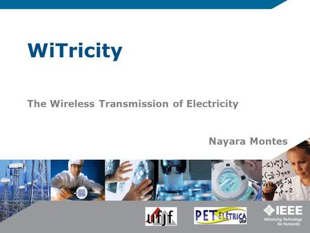 WiTricity The Wireless Transmission of Electricity Nayara Montes.