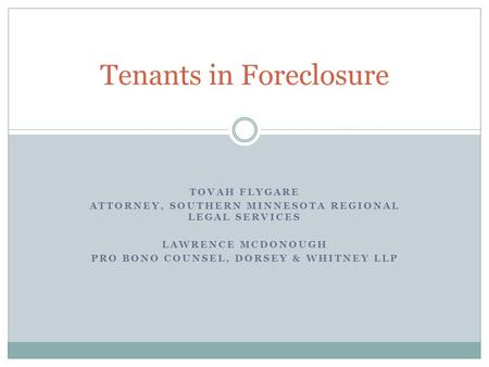 TOVAH FLYGARE ATTORNEY, SOUTHERN MINNESOTA REGIONAL LEGAL SERVICES LAWRENCE MCDONOUGH PRO BONO COUNSEL, DORSEY & WHITNEY LLP Tenants in Foreclosure.
