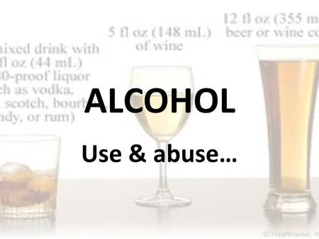 ALCOHOL Use & abuse…. What Is Alcohol? Alcohol is created when grains, fruits, or vegetables are fermented. Fermentation is a process that uses yeast.