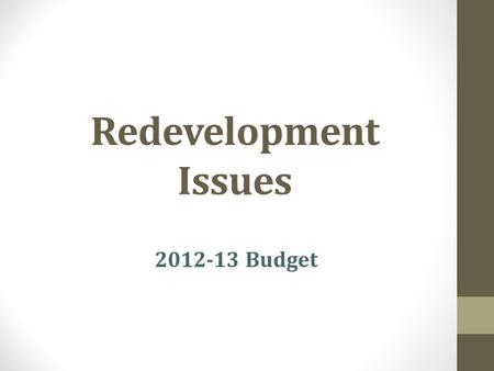 Redevelopment Issues 2012-13 Budget. Redevelopment 101 Resources: FCMAT www.fcmat.orgwww.fcmat.org Presentation by Public Economics, Inc. ACBO www.acbo.orgwww.acbo.org.