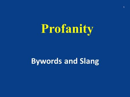 Profanity Bywords and Slang 1. Profanity 1. the quality of being profane; irreverence. 2. profane conduct or language; a profane act or utterance. 3.