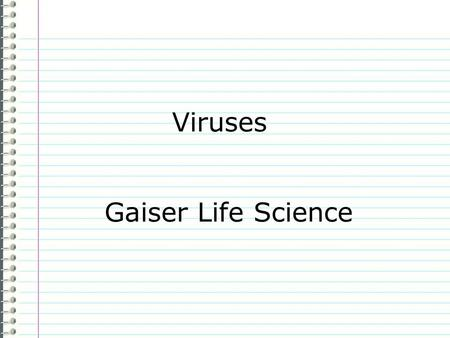 "Viruses Gaiser Life Science Know What do you know about viruses? Evidence Page # ""I don't know anything."" is not an acceptable answer. Use complete sentences."