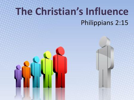 The Christian's Influence Philippians 2:15. Christian Implies Conversion Newness of life, Rom 6:3-4 A new creation, 2 Cor 5:17 Raised with Christ, Col.