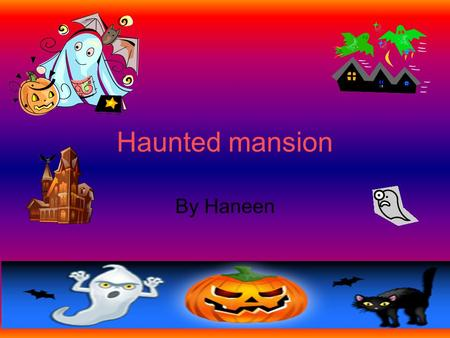Haunted mansion By Haneen. 1 Introduction. You are playing around the horrible mansion and something distracts you and your friend is gone.Go in the mansion.