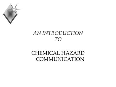 AN INTRODUCTION TO CHEMICAL HAZARD COMMUNICATION.