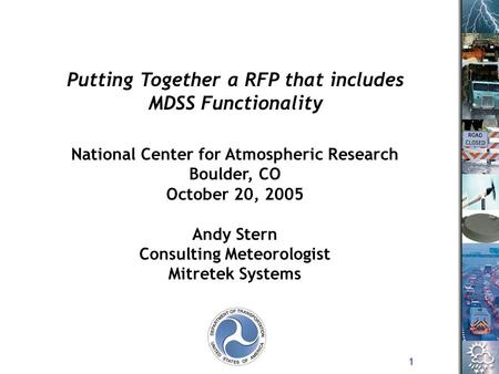 1 National Center for Atmospheric Research Boulder, CO October 20, 2005 Andy Stern Consulting Meteorologist Mitretek Systems Putting Together a RFP that.