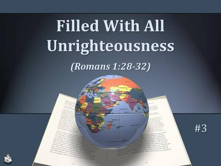 Filled With All Unrighteousness (Romans 1:28-32) #3.