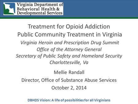 DBHDS Vision: A life of possibilities for all Virginians Treatment for Opioid Addiction Public Community Treatment in Virginia Virginia Heroin and Prescription.