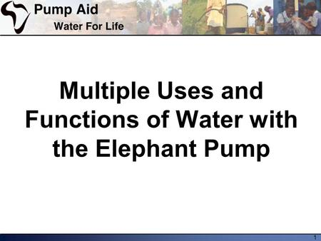 1 Multiple Uses and Functions of Water with the Elephant Pump.